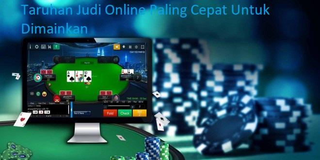 Taruhan Judi Online Paling Cepat Untuk Dimainkan