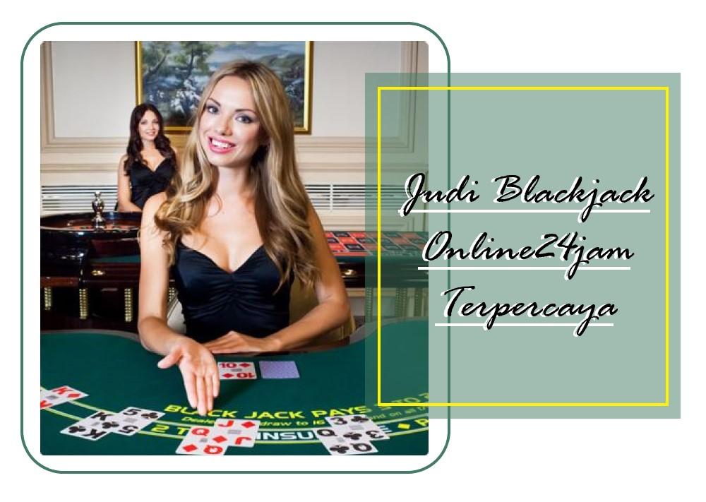 Agen Blackjack Online Terpercaya 24jam