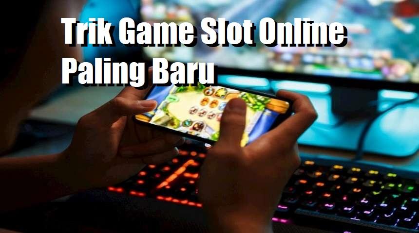 Trik Game Slot Online Paling Baru