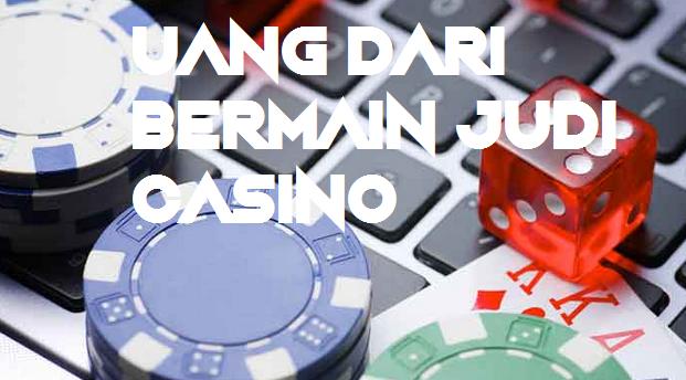 Uang Dari Bermain Judi Casino