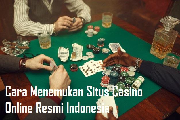 Cara Menemukan Situs Casino Online Resmi Indonesia